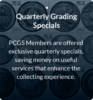PCGS members are offered exclusive quarterly specials, saving money on useful services that enhance the collecting experience.